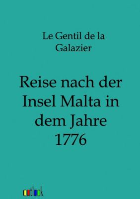 Reise nach der Insel Malta in dem Jahre 1776, Guillaume J. H. Le Gentil de la Galazier