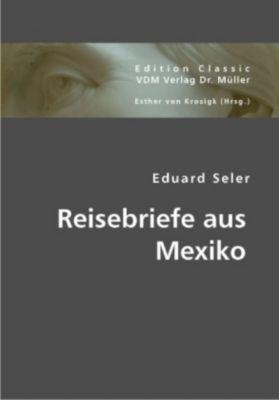 Reisebriefe aus Mexiko, Eduard Seler