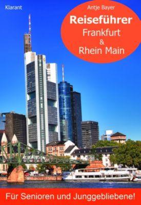 Reiseführer Frankfurt & Rhein Main für Senioren und Junggebliebene!, Antje Bayer