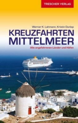 Reiseführer Kreuzfahrten Mittelmeer, Werner K. Lahmann, Kristin Dunlap