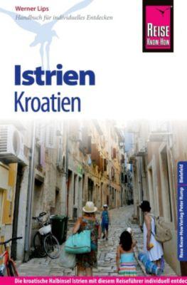 Reiseführer: Reise Know-How Kroatien: Istrien: Reiseführer für individuelles Entdecken, Werner Lips