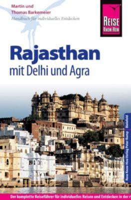 Reiseführer: Reise Know-How Rajasthan mit Delhi und Agra: Reiseführer für individuelles Entdecken, Thomas Barkemeier, Martin Barkemeier