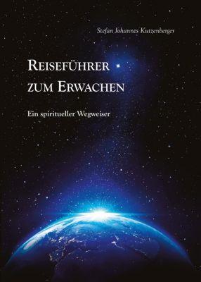 Reiseführer zum Erwachen - Stefan Johannes Kutzenberger pdf epub