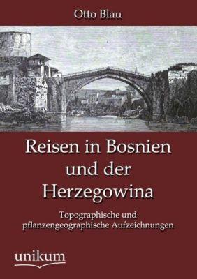Reisen in Bosnien und der Herzegowina, Otto Blau