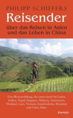 Reisender - über das Reisen in Asien und das Leben in China, Philipp Schiffers