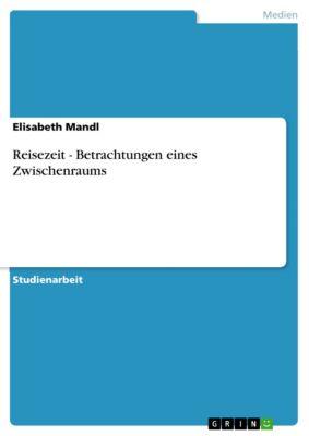 Reisezeit - Betrachtungen eines Zwischenraums, Elisabeth Mandl