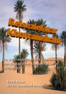 Reiseziel war Khorramshahr - Ernst Erian |