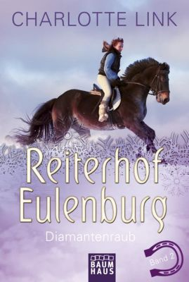 Reiterhof Eulenburg Band 2: Diamantenraub - Charlotte Link |