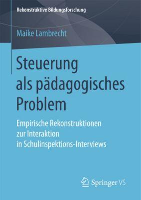 Rekonstruktive Bildungsforschung: Steuerung als pädagogisches Problem, Maike Lambrecht