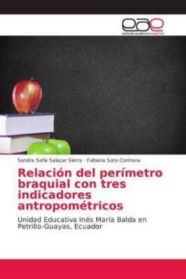 Relación del perímetro braquial con tres indicadores antropométricos, Sandra Sofía Salazar Sierra, Fabiana Soto Contrera