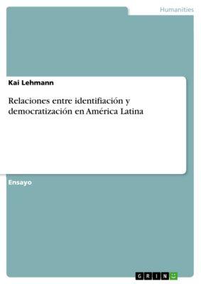 Relaciones entre identifiación y democratización en América Latina, Kai Lehmann