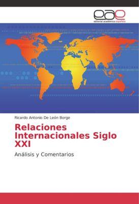 Relaciones Internacionales Siglo XXI, Ricardo Antonio De León Borge