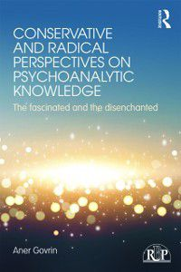 Relational Perspectives Book Series: Conservative and Radical Perspectives on Psychoanalytic Knowledge, Aner Govrin