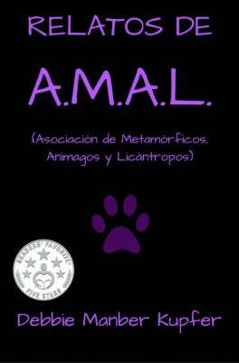 RELATOS DE A.M.A.L. (Asociación de Metamórficos, Animagos y Licántropos), Debbie Manber Kupfer
