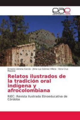 Relatos ilustrados de la tradición oral indígena y afrocolombiana, Ernesto Llerena García, Jhina Luz Gómez Villera, Vera Cruz Maussa