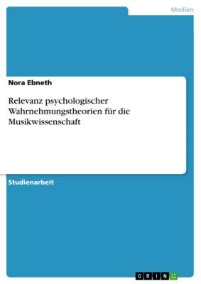 Relevanz psychologischer Wahrnehmungstheorien für die Musikwissenschaft, Nora Ebneth