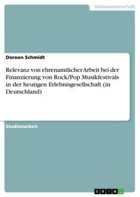 Relevanz von ehrenamtlicher Arbeit bei der Finanzierung von Rock/Pop Musikfestivals in der heutigen Erlebnisgesellschaft (in Deutschland), Doreen Schmidt