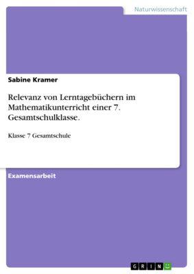Relevanz von Lerntagebüchern im Mathematikunterricht einer 7. Gesamtschulklasse., Sabine Kramer