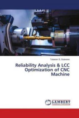 Reliability Analysis & LCC Optimization of CNC Machine, Tukaram S. Gulavane
