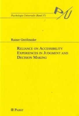 Reliance on Accessbility Experiences in Judgment and Decision Making, Rainer Greifeneder