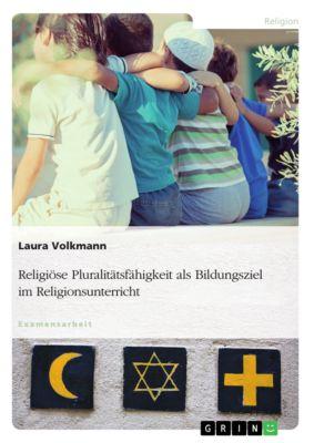Religiöse Pluralitätsfähigkeit als Bildungsziel im Religionsunterricht, Laura Volkmann