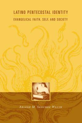 Religion and American Culture: Latino Pentecostal Identity, Arlene Sánchez Walsh