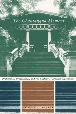 Religion and American Culture: The Chautauqua Moment, Andrew Chamberlin Rieser