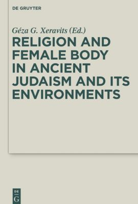 Religion and Female Body in Ancient Judaism and Its Environments