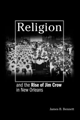 Religion and the Rise of Jim Crow in New Orleans, James B. Bennett