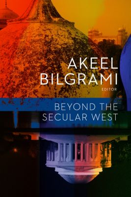 Religion, Culture, and Public Life: Beyond the Secular West, Akeel Bilgrami