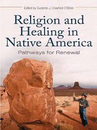 Religion, Health, and Healing: Religion and Healing in Native America
