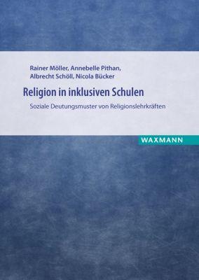 Religion in inklusiven Schulen, Rainer Möller, Albrecht Schöll, Annebelle Pithan, Nicola Bücker