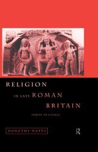Religion in Late Roman Britain, Dorothy Watts