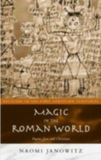 Religion in the First Christian Centuries: Magic in the Roman World, Naomi Janowitz