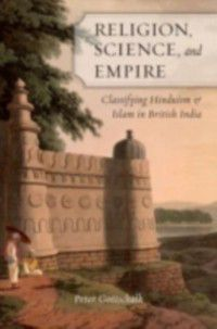 Religion, Science, and Empire: Classifying Hinduism and Islam in British India, Peter Gottschalk