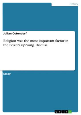 Religion was the most important factor in the Boxers uprising. Discuss., Julian Ostendorf