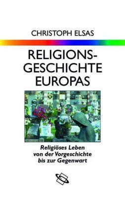 Religionsgeschichte Europas - Christoph Elsas |