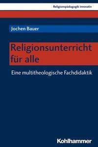 Religionsunterricht für alle - Jochen Bauer |
