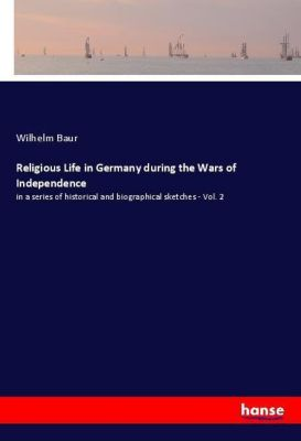 Religious Life in Germany during the Wars of Independence, Wilhelm Baur