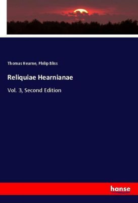 Reliquiae Hearnianae, Thomas Hearne, Philip Bliss