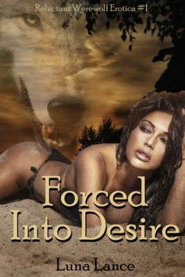 Reluctant Werewolf Erotica: Forced into Desire (Reluctant Werewolf Erotica #1), Luna Lance
