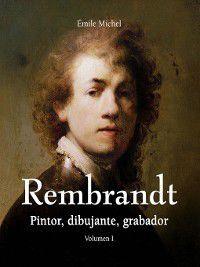 Rembrandt--Pintor, dibujante, grabador--Volumen I, Émile Michel