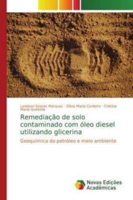 Remediação de solo contaminado com óleo diesel utilizando glicerina, Landson Soares Marques, Olívia Maria Cordeiro, Cristina Maria Quintella