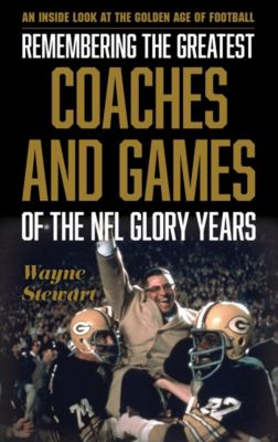 Remembering the Greatest Coaches and Games of the NFL Glory Years, Wayne Stewart