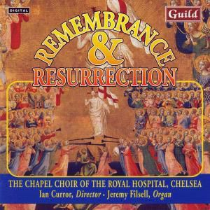 Remembrance+Ressurection, I.Curror,J.Filsell Chapel Choir of Royal Hospital