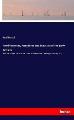 Reminiscences, Anecdotes and Statistics of the Early Settlers, Joel Hatch