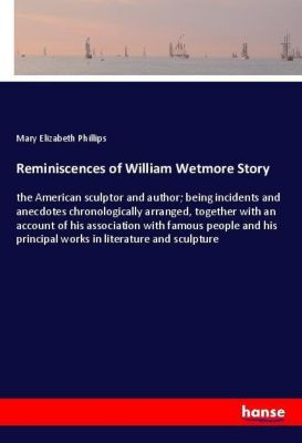 Reminiscences of William Wetmore Story, Mary Elizabeth Phillips