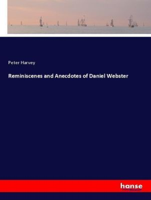 Reminiscenes and Anecdotes of Daniel Webster, Peter Harvey
