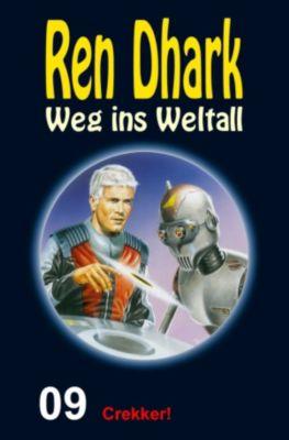 Ren Dhark: Weg ins Weltall: Crekker!, Achim Mehnert, Conrad Shepherd, Jo Zybell, Uwe Helmut Grave