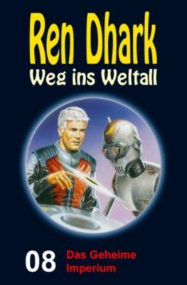Ren Dhark: Weg ins Weltall: Das Geheime Imperium, Achim Mehnert, Conrad Shepherd, Jo Zybell, Uwe Helmut Grave